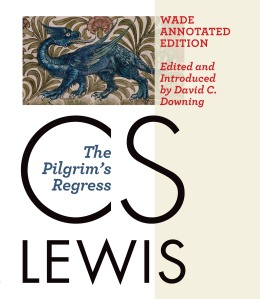 The cover for C.S. Lewis's THE PILGRIM'S REGRESS: WADE ANNOTATED EDITION (Eerdmans, 2014)